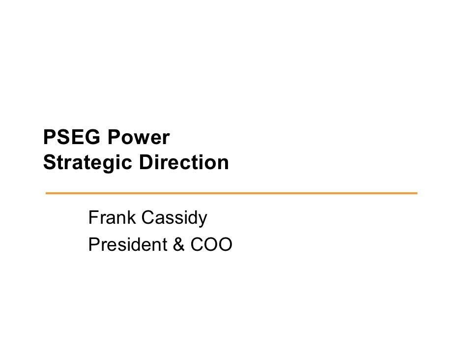 PSEG Power Strategic Direction      Frank Cassidy     President & COO