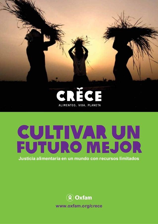 Cultivar unfuturo mejorJusticia alimentaria en un mundo con recursos limitados                www.oxfam.org/crece