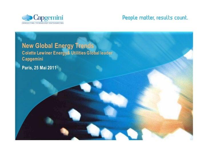 New Global Energy TrendsColette Lewiner Energy& Utilities Global leaderCapgeminiParis, 25 Mai 2011