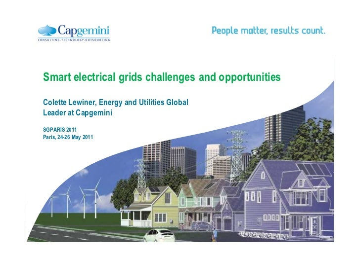 Smart electrical grids challenges and opportunitiesColette Lewiner, Energy and Utilities GlobalLeader at CapgeminiSGPARIS ...