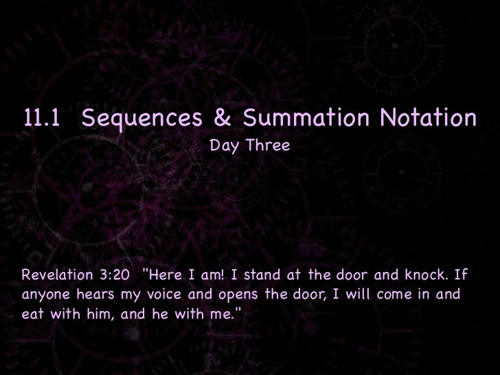 """11.1 Sequences & Summation Notation                         Day ThreeRevelation 3:20 """"Here I am! I stand at the door and k..."""