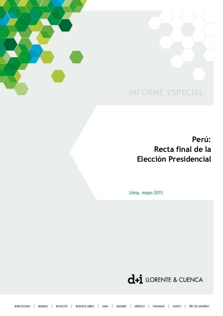 INFORME ESPECIAL                   Perú:        Recta final de la   Elección PresidencialLima, mayo 2011