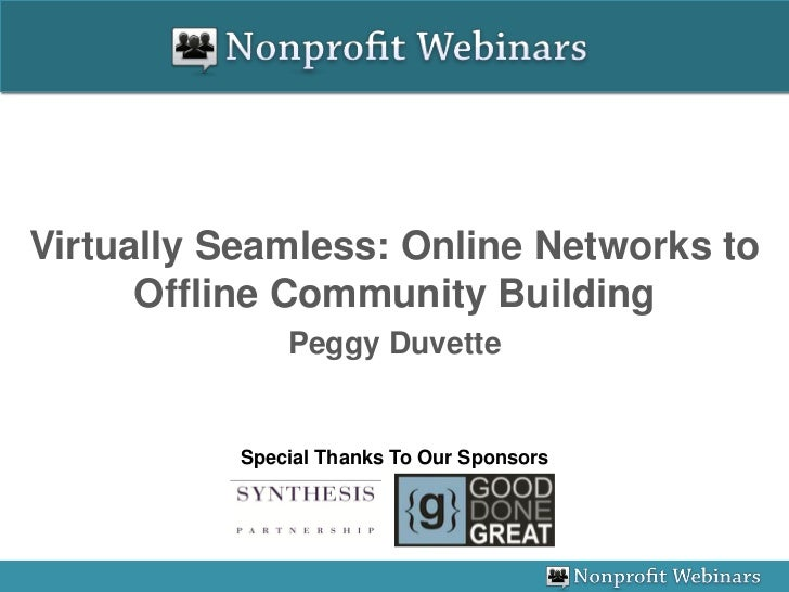 Virtually Seamless: Online Networks to      Offline Community Building              Peggy Duvette          Special Thanks ...