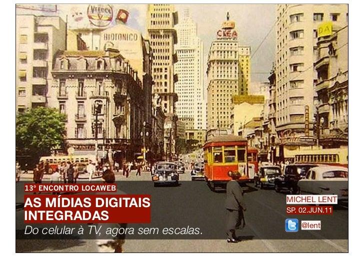 13º ENCONTRO LOCAWEBAS MÍDIAS DIGITAIS                    MICHEL LENT                                      SP. 02.JUN.11IN...