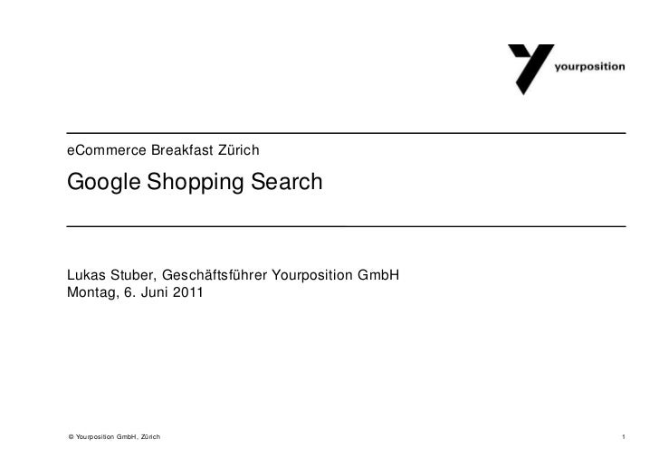 Google Shopping Search<br />Lukas Stuber, Geschäftsführer Yourposition GmbH<br />Montag, 6. Juni2011<br />eCommerce Breakf...