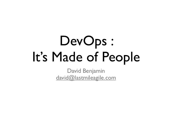DevOps :It's Made of People         David Benjamin    david@lastmileagile.com