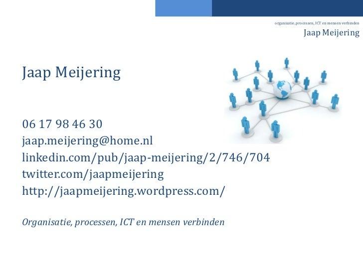 organisatie, processen, ICT en mensen verbinden                                                                  Jaap Meij...