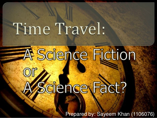 Time Travel: A Science Fiction or A Science Fact?