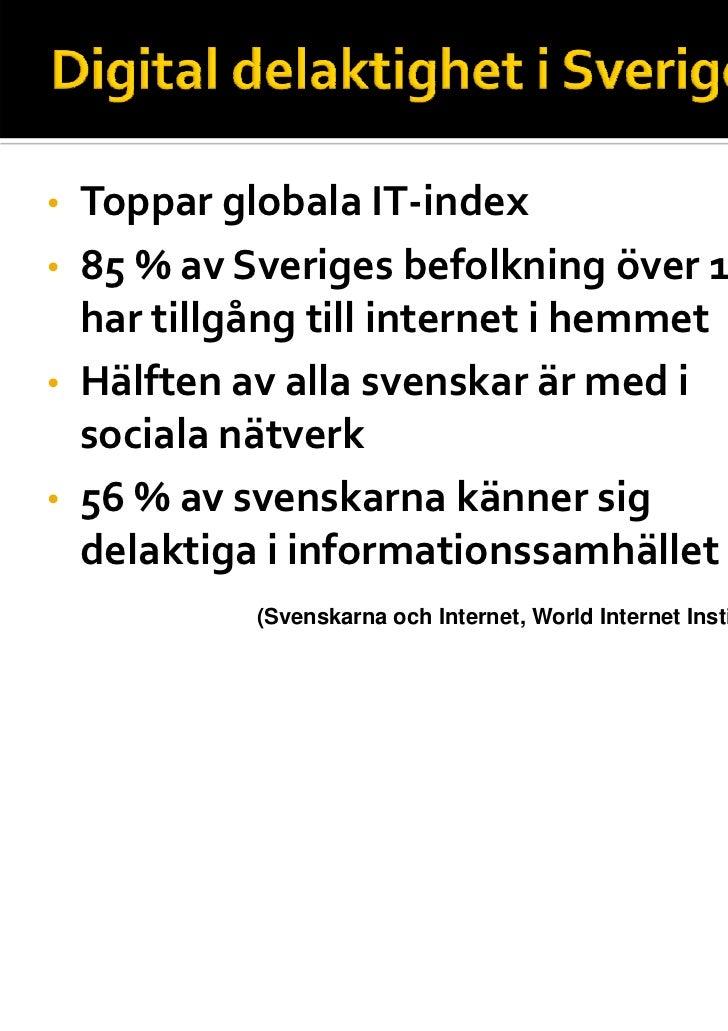 • TopparglobalaIT‐index• 85%avSverigesbefolkningöver16år  hartillgångtillinternetihemmet• Hälftenavallas...