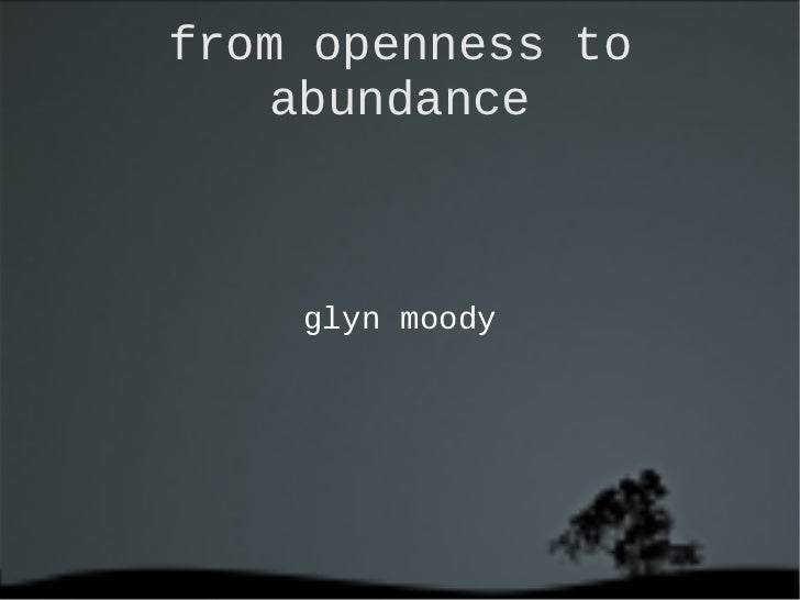 Glyn Moody - from openness to abundance