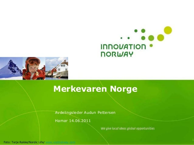 Merkevaren Norge Avdelingsleder Audun Pettersen Hamar 14.06.2011 1 Foto: Terje Rakke/Nordic Life/ www.visitnorway.com