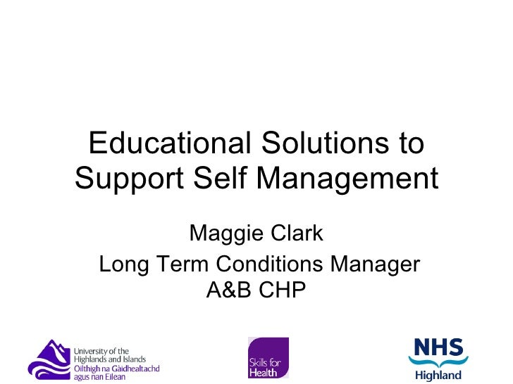 Educational Solutions to Support Self Management Maggie Clark Long Term Conditions Manager A&B CHP