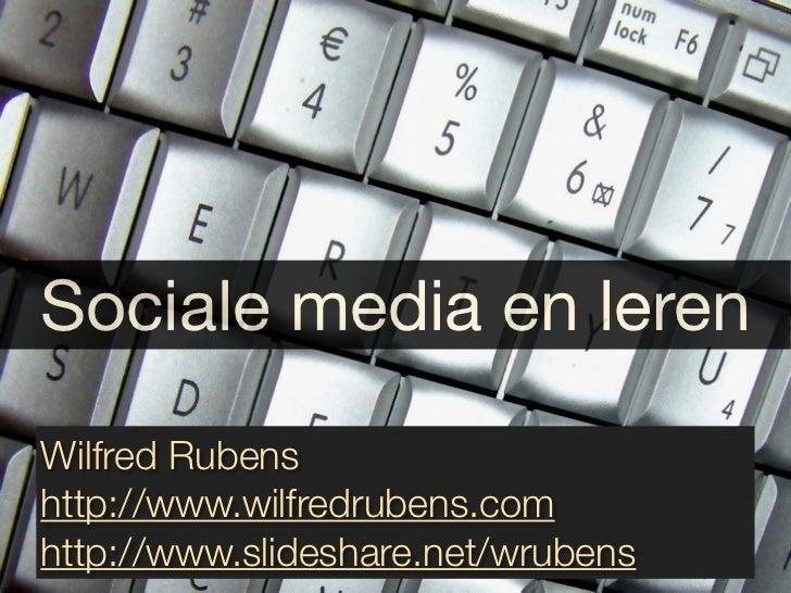 Sociale media en lerenWilfred Rubenshttp://www.wilfredrubens.comhttp://www.slideshare.net/wrubens