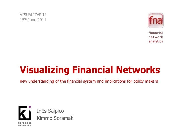 VISUALIZAR'1115th June 2011<br />Visualizing Financial Networksnew understanding of the financial system and implications ...