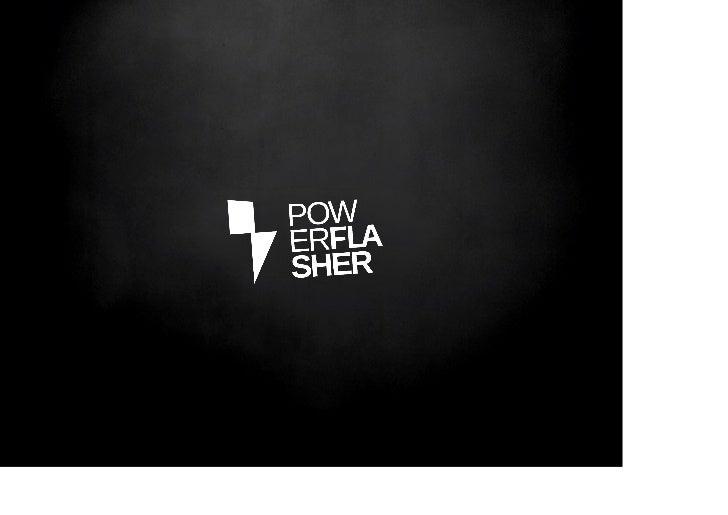 Über Powerflasher.• 1997 gegründet von Carlo Blatz• Über 30 feste Mitarbeiter• Standorte in Aachen, Hamburg, San   Franc...