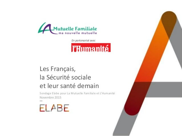 Les Français, la Sécurité sociale et leur santé demain Sondage Elabe pour La Mutuelle Familiale et L'Humanité Novembre 201...