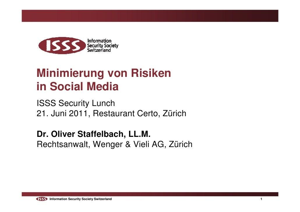 Minimierung von Risikenin Social MediaISSS Security Lunch21. Juni 2011, Restaurant Certo, ZürichDr. Oliver Staffelbach, LL...