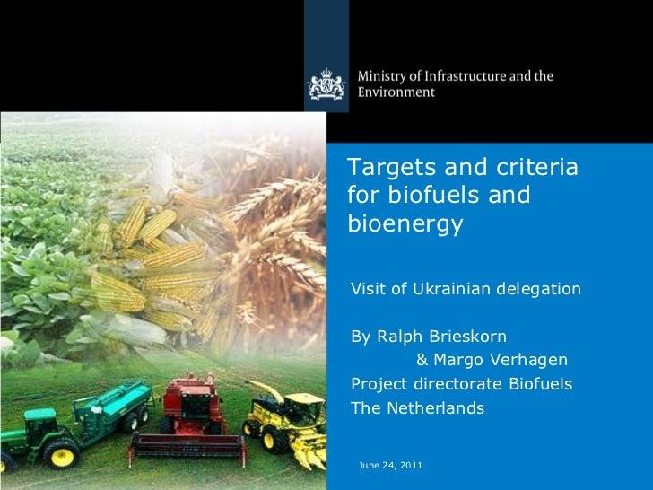 Targets and criteriafor biofuels andbioenergyVisit of Ukrainian delegationBy Ralph Brieskorn        & Margo VerhagenProjec...