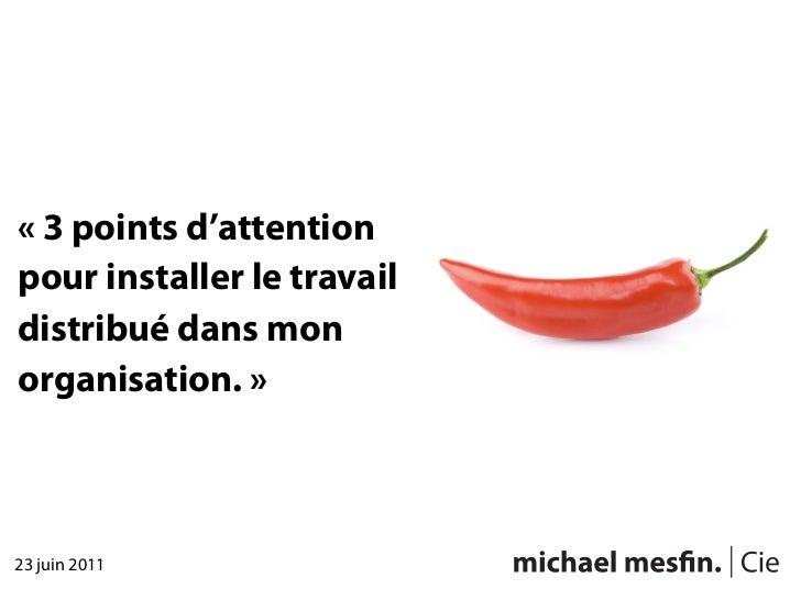 «3 points d'attentionpour installer le travaildistribué dans monorganisation.»23 juin 2011