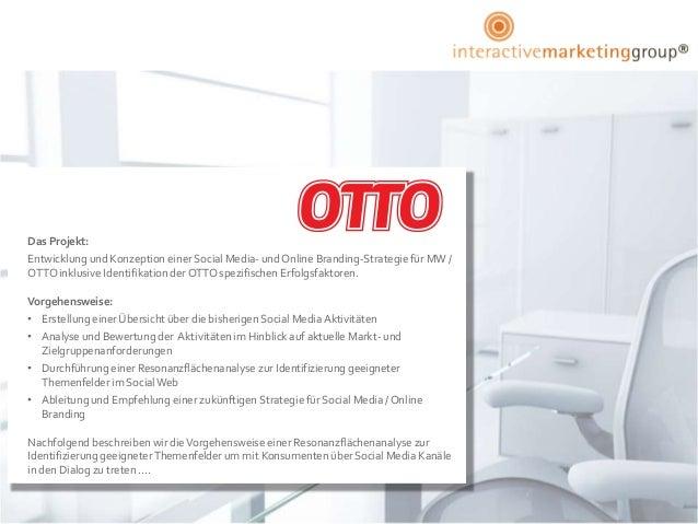 Das Projekt:Entwicklung und Konzeption einer Social Media- und Online Branding-Strategie für MW /OTTO inklusive Identifika...