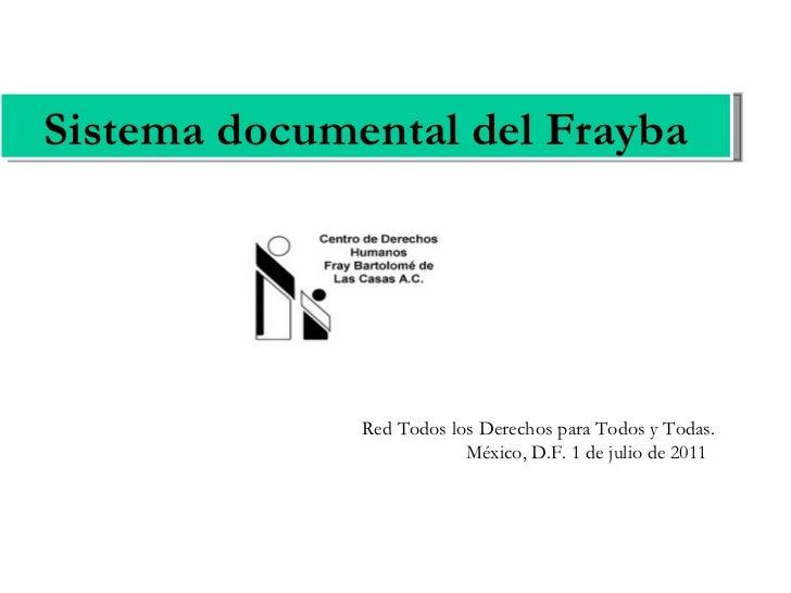 Sistema documental del Frayba Red Todos los Derechos para Todos y Todas. México, D.F. 1 de julio de 2011