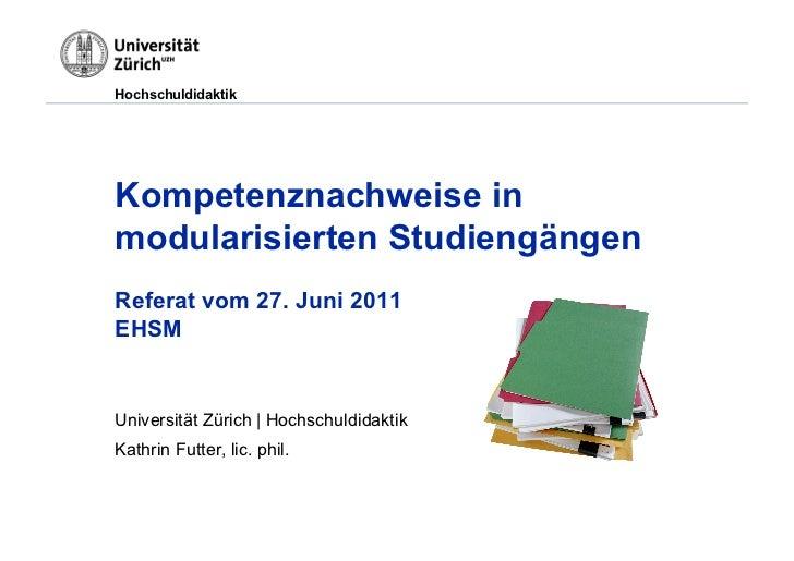HochschuldidaktikKompetenznachweise inmodularisierten StudiengängenReferat vom 27. Juni 2011EHSMUniversität Zürich | Hochs...
