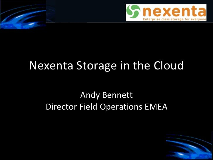 Nexenta Storage in the Cloud  Andy Bennett Director Field Operations EMEA