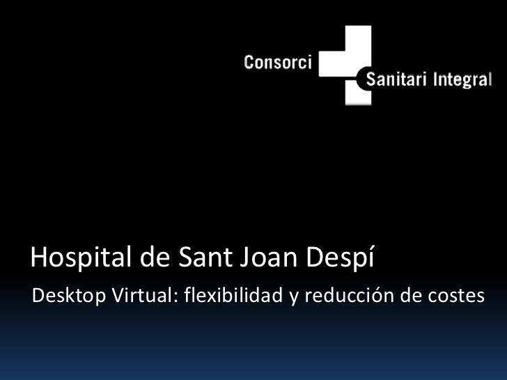 Hospital de Sant Joan Despí<br />Desktop Virtual: flexibilidad y reducción de costes<br />