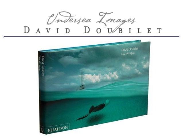 D av i d Doubilet est né à New York en 1946, a commencé à plonger à 8 ans. Il photographiait déjà à13 ans le long de la cô...