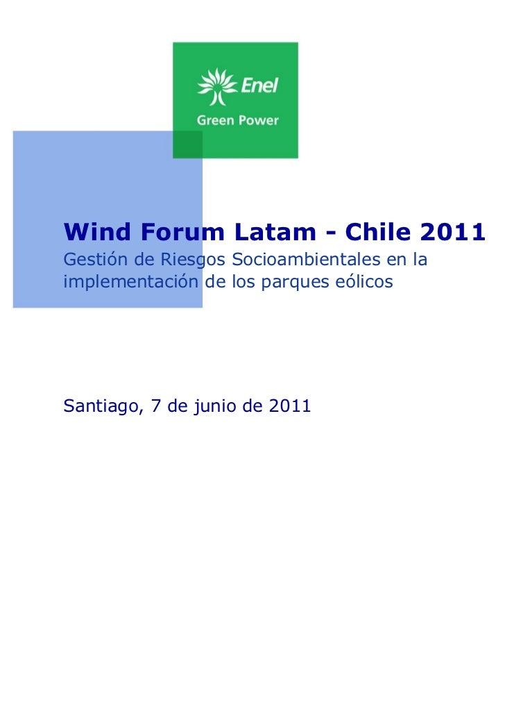 Wind Forum Latam - Chile 2011Gestión de Riesgos Socioambientales en laimplementación de los parques eólicosSantiago, 7 de ...