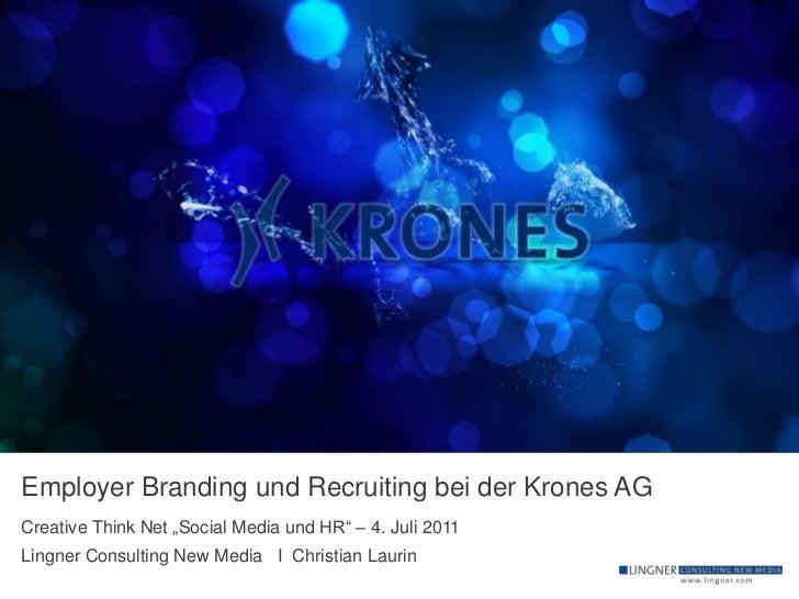 """Employer Branding und Recruitingbei der Krones AG<br />Creative Think Net """"SocialMedia und HR"""" – 4. Juli 2011<br />Lingner..."""