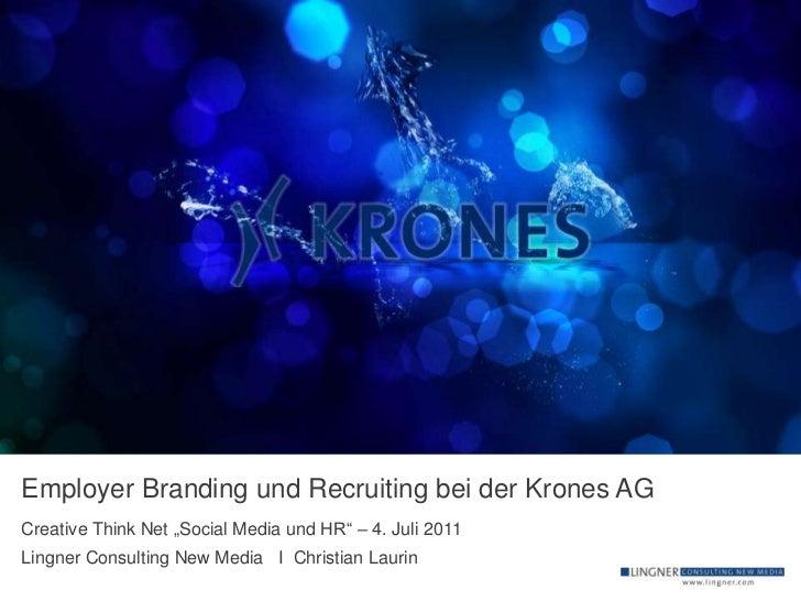 """Employer Branding und Recruiting bei der Krones AGCreative Think Net """"Social Media und HR"""" – 4. Juli 2011Lingner Consultin..."""