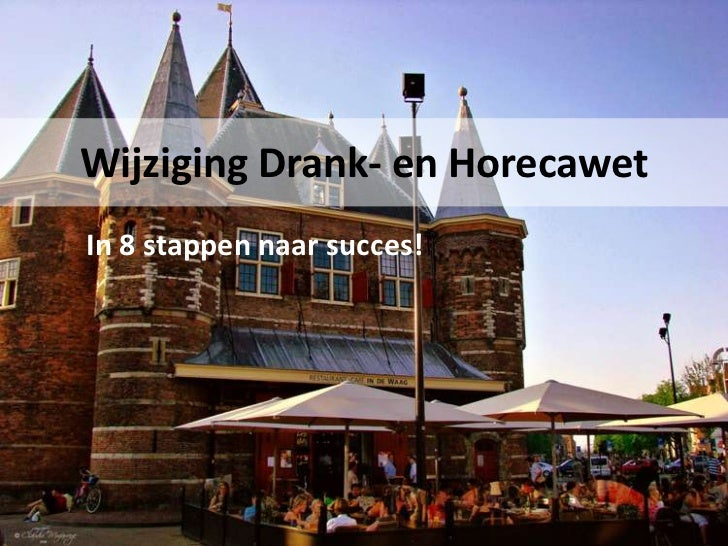 Wijziging Drank- en Horecawet<br />In 8 stappen naar succes!<br />