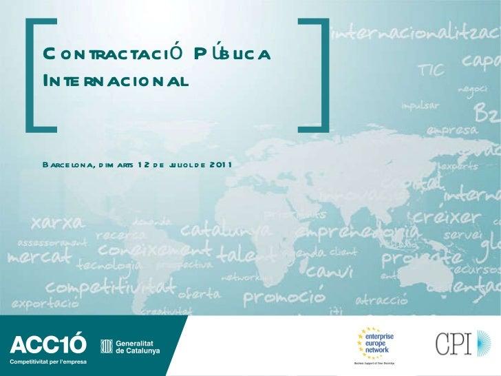 Contractació Pública Internacional Barcelona, dimarts 12 de juliol de 2011