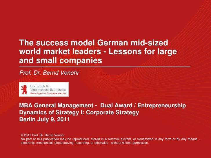 The success model German mid-sizedworld market leaders - Lessons for largeand small companiesProf. Dr. Bernd VenohrMBA Gen...