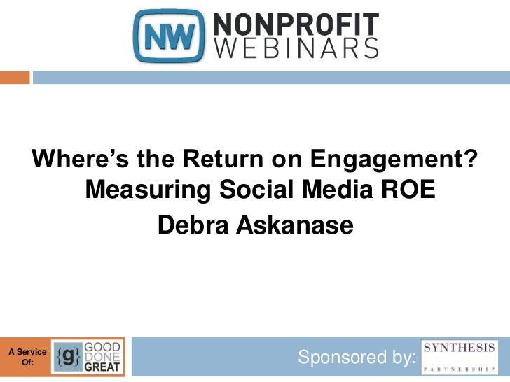 Where's the Return on Engagement?        Measuring Social Media ROE               Debra AskanaseA Service   Of:           ...