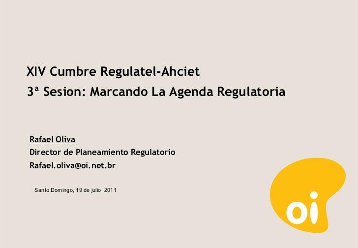 Rafael Oliva Director de Planeamiento Regulatorio [email_address] Santo Domingo, 19 de julio  2011 XIV Cumbre Regulatel-Ah...