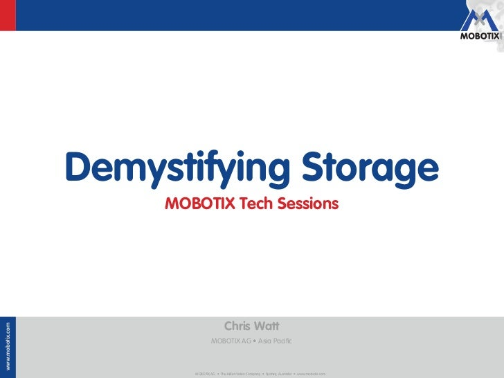Demystifying Storage                       MOBOTIX Tech Sessions                                          Chris Wattwww.mo...