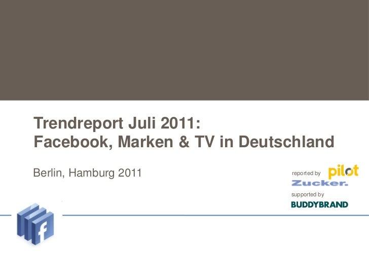 Trendreport Juli 2011:   Facebook, Marken & TV in DeutschlandUntertitel    Berlin,   Hamburg 2011       reported by       ...