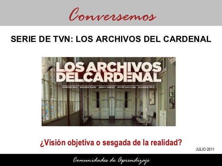 ¿Visión objetiva o sesgada de la realidad? Conversemos Comunidades de Aprendizaje SERIE DE TVN: LOS ARCHIVOS DEL CARDENAL ...
