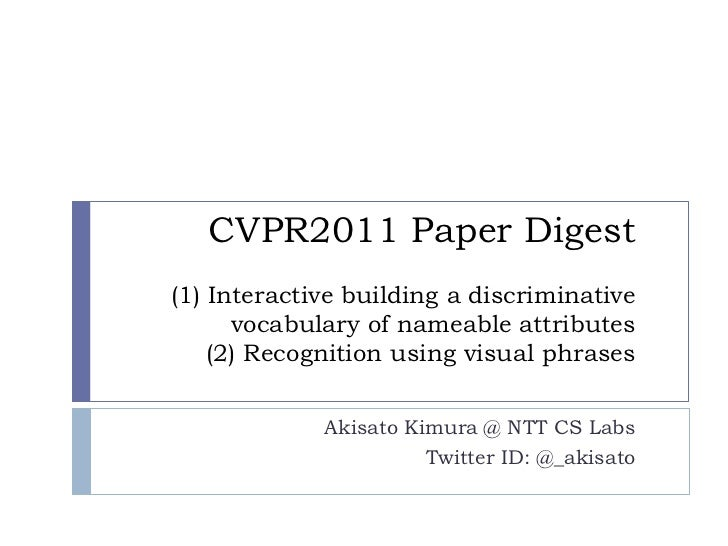 CVPR2011 Paper Digest(1) Interactive building a discriminative      vocabulary of nameable attributes    (2) Recognition u...