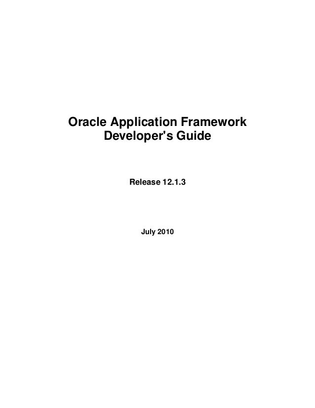 Oracle Application Framework      Developers Guide         Release 12.1.3           July 2010