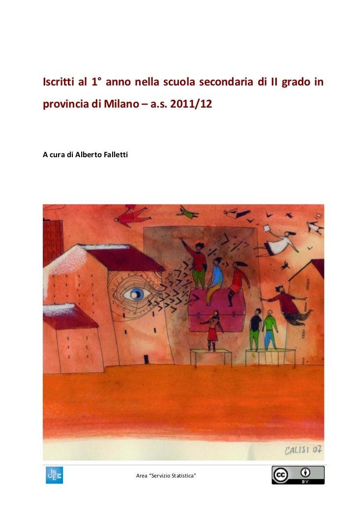 Iscritti al 1° anno nella scuola secondaria di II grado inprovincia di Milano – a.s. 2011/12A cura di Alberto Falletti    ...