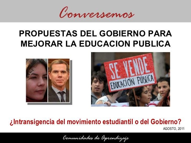 ¿Intransigencia del movimiento estudiantil o del Gobierno? Conversemos Comunidades de Aprendizaje PROPUESTAS DEL GOBIERNO ...
