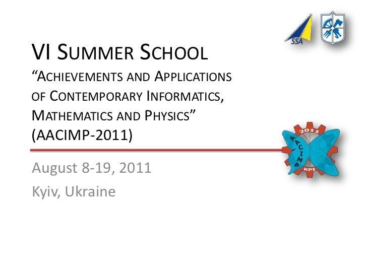 "VI Summer School""Achievements and Applicationsof Contemporary Informatics,Mathematics and Physics""(AACIMP-2011)<br />Augus..."