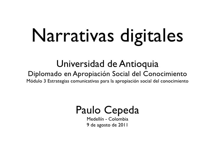 Narrativas digitales              Universidad de AntioquiaDiplomado en Apropiación Social del ConocimientoMódulo 3 Estrate...
