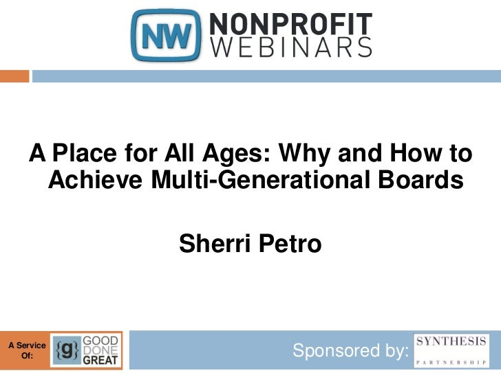 A Place for All Ages: Why and How to     Achieve Multi-Generational Boards                Sherri PetroA Service   Of:     ...