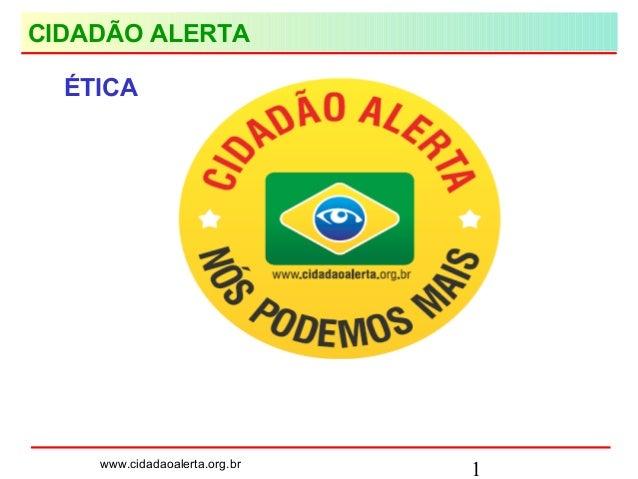 1www.cidadaoalerta.org.br CIDADÃO ALERTA ÉTICA