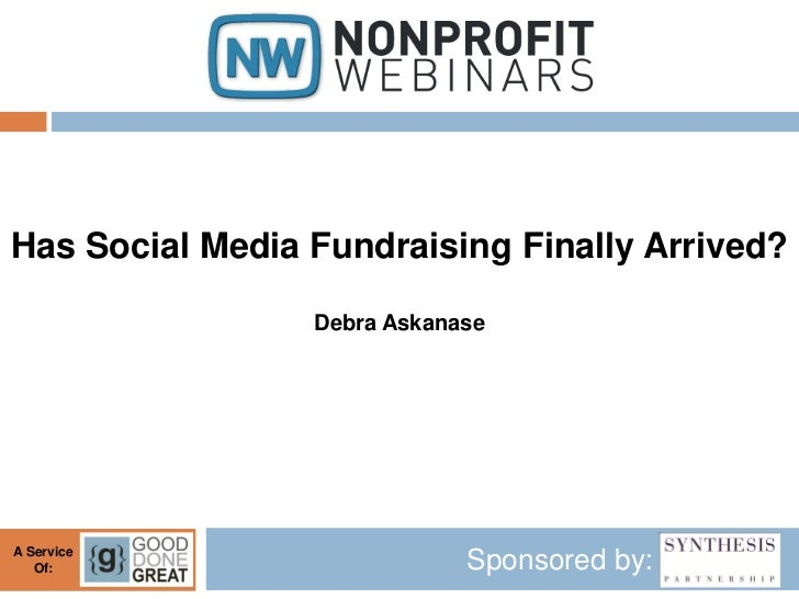 Has Social Media Fundraising Finally Arrived?                 Debra AskanaseA Service   Of:                       Sponsore...