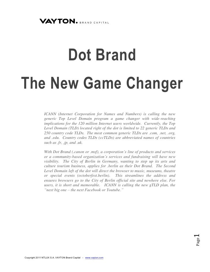 Dot BrandThe New Game Changer               ICANN (Internet Corporation for Names and Numbers) is calling the new         ...